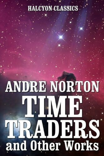 Time Traders and Other Works by Andre Norton