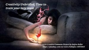 Creativity Unbridled, Train Your Lazy Muse